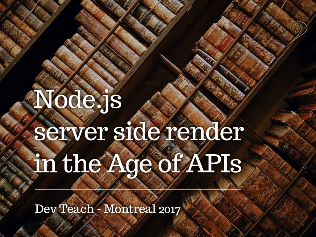 Node.js server side render in the Age of APIs D...