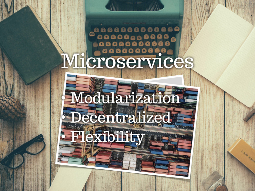 Microservices • Modularization • Decentralized ...