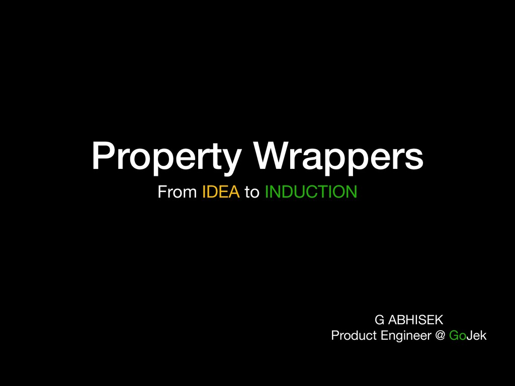 Property Wrappers From IDEA to INDUCTION G ABHI...