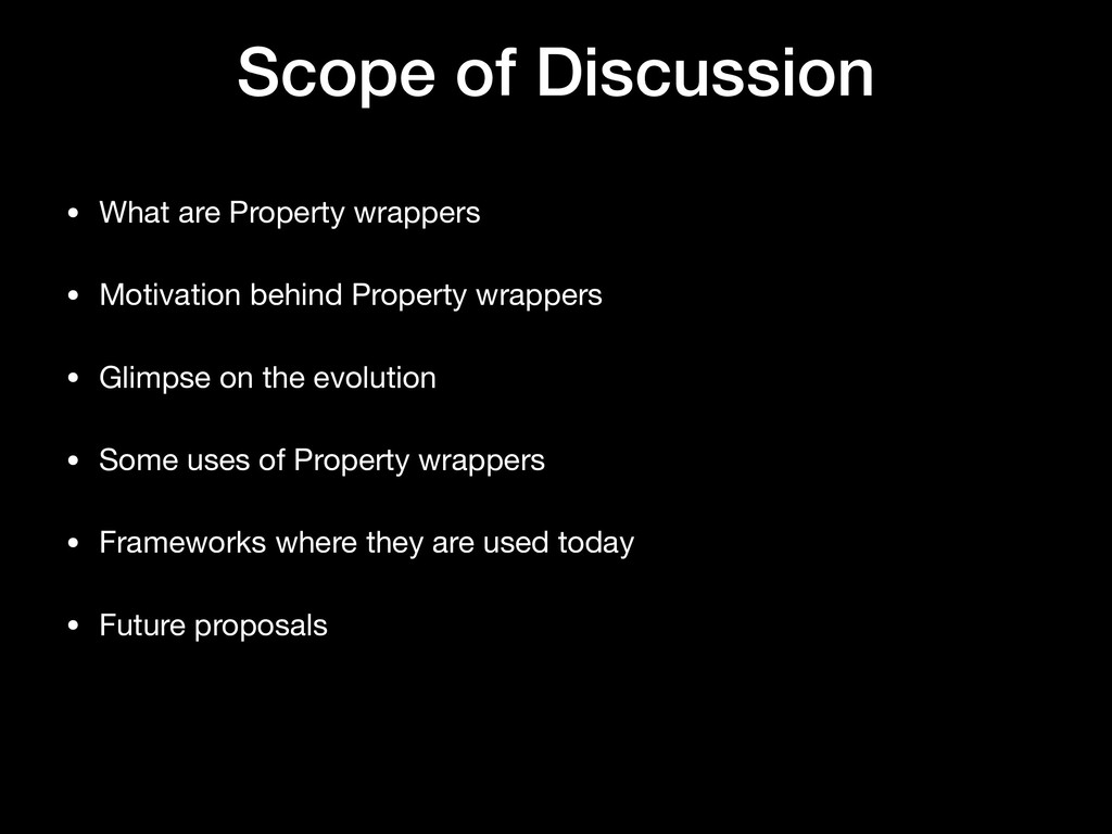 Scope of Discussion • What are Property wrapper...
