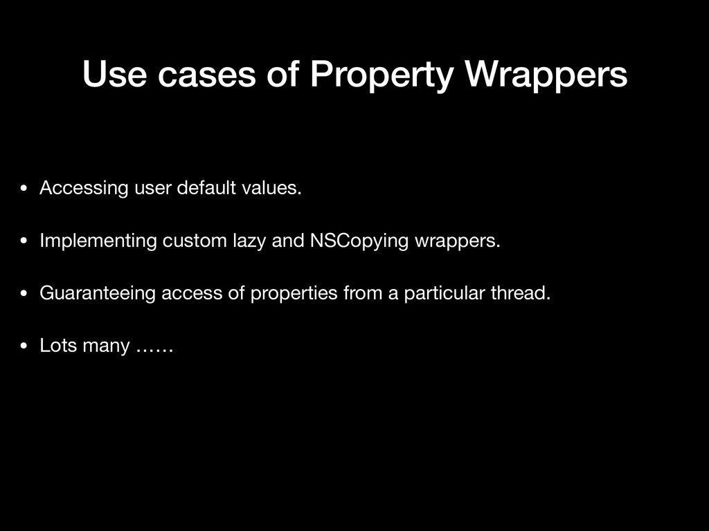 Use cases of Property Wrappers • Accessing user...