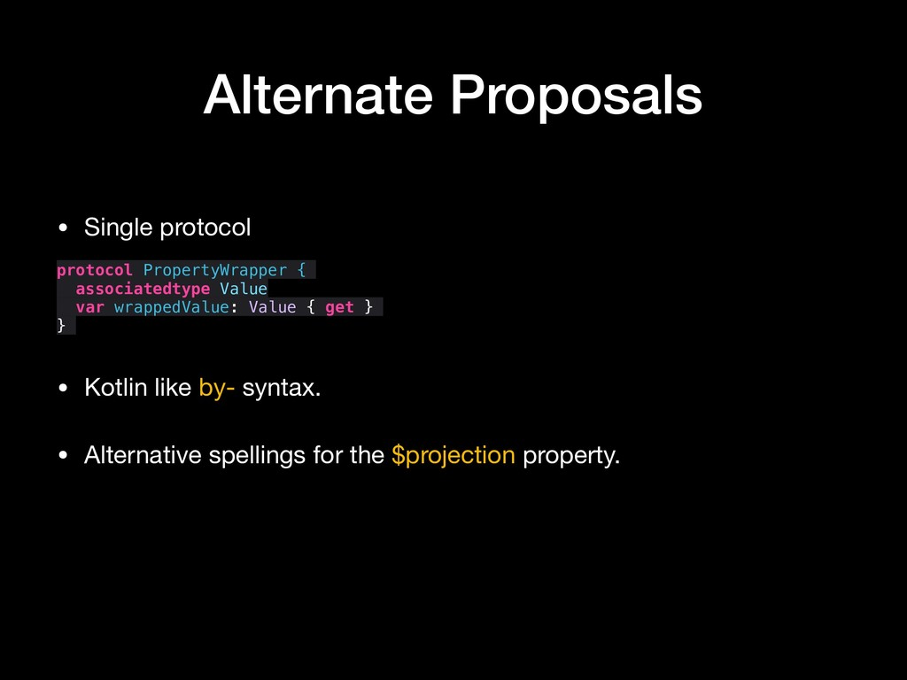 Alternate Proposals • Single protocol    proto...