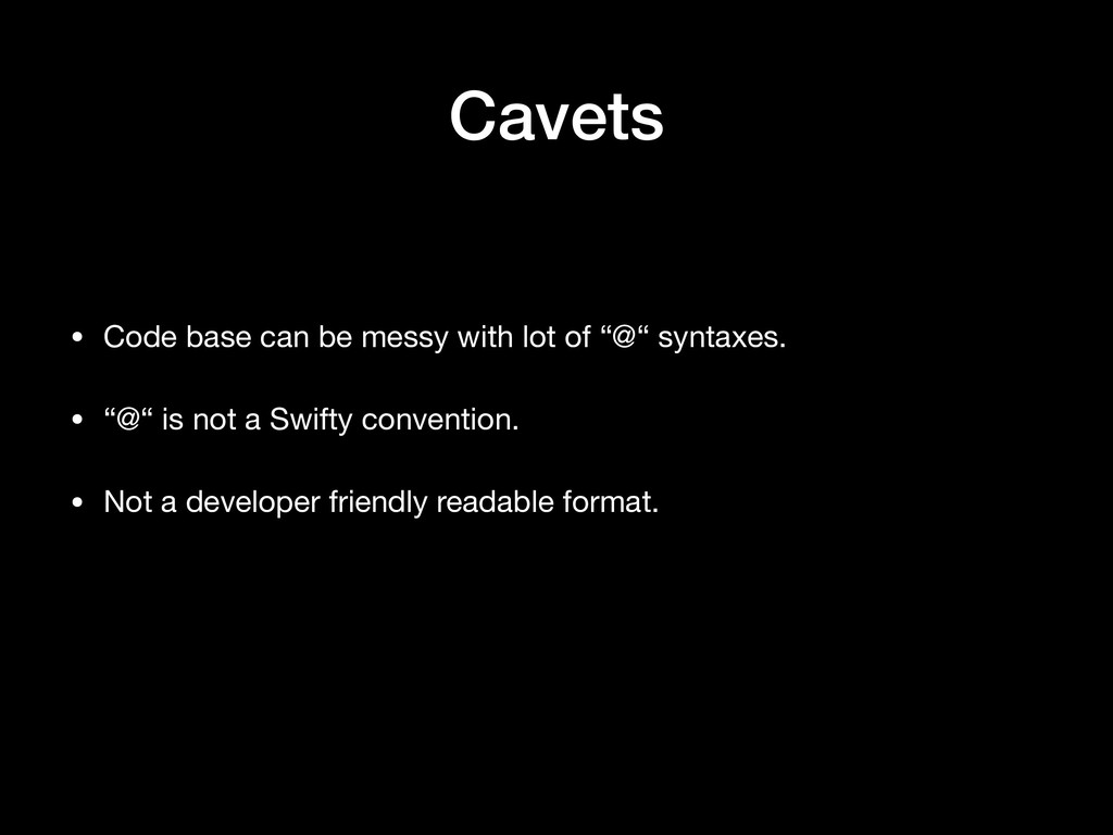 """Cavets • Code base can be messy with lot of """"@""""..."""