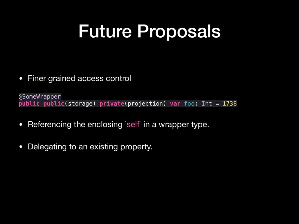 Future Proposals • Finer grained access control...