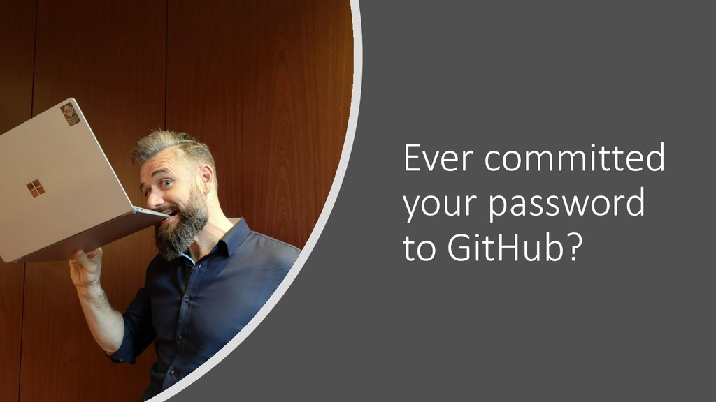 Ever committed your password to GitHub?