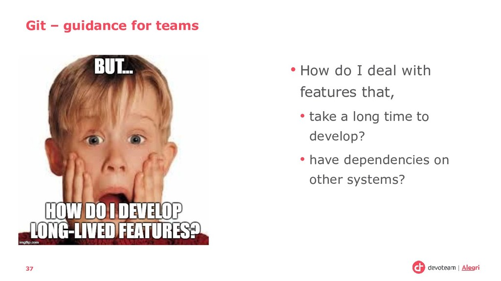 • How do I deal with features that, • take a lo...