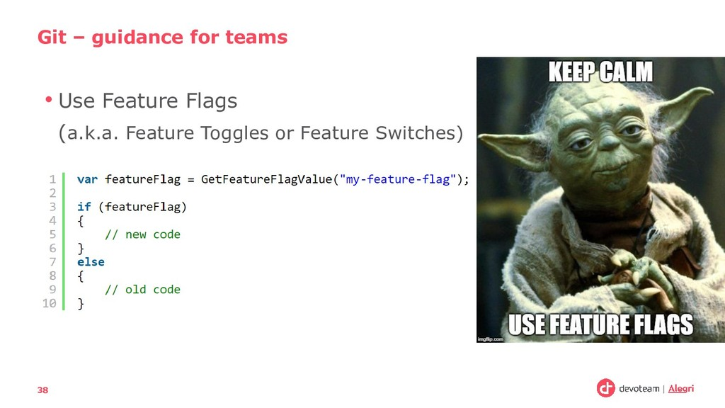 • Use Feature Flags (a.k.a. Feature Toggles or ...