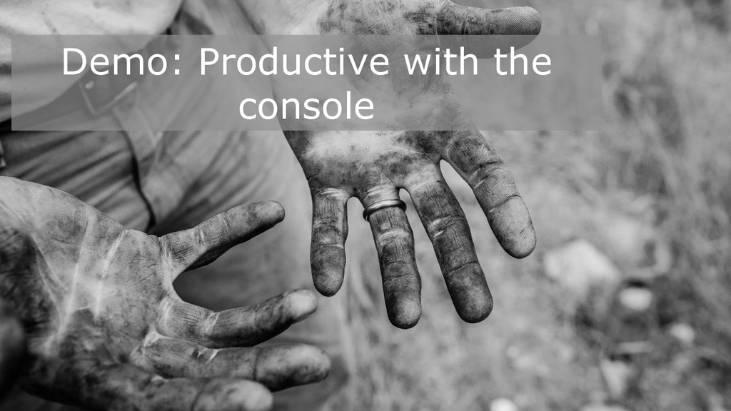 Demo: Productive with the console