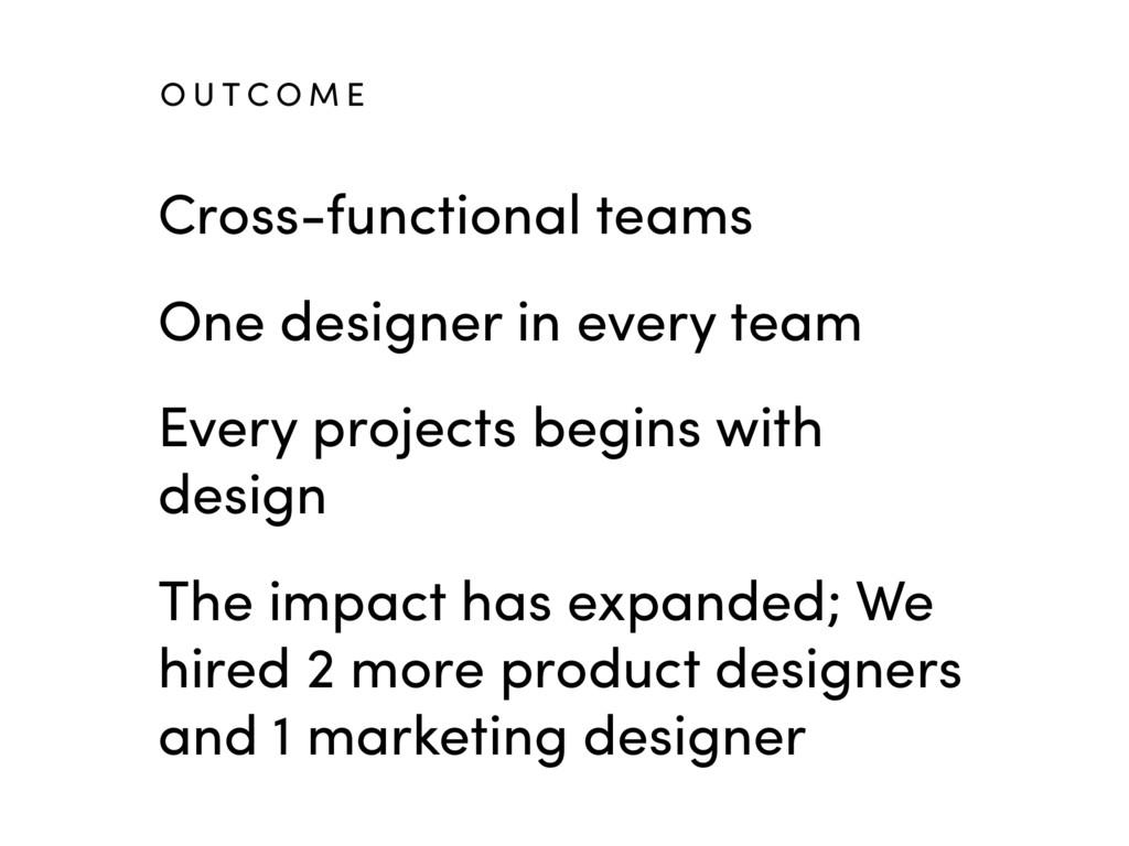 Cross-functional teams One designer in every te...