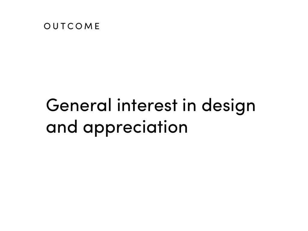 General interest in design and appreciation O U...