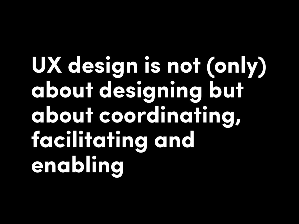 UX design is not (only) about designing but abo...