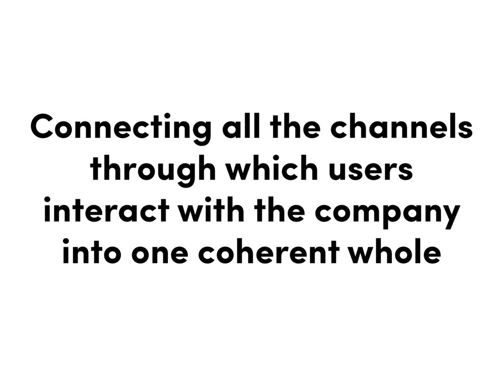 Connecting all the channels through which users...
