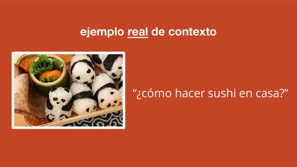 """ejemplo real de contexto """"¿cómo hacer sushi en ..."""