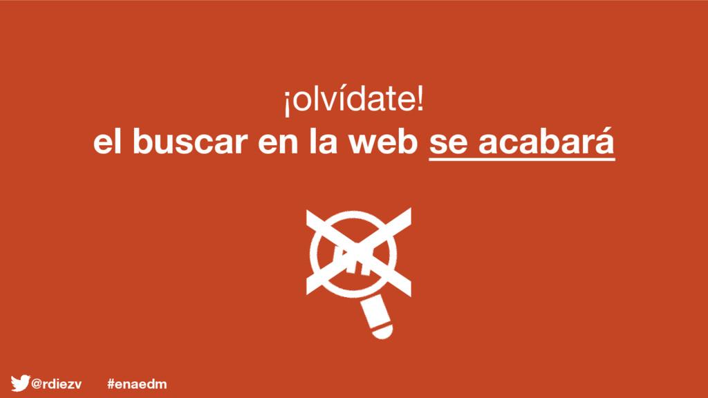 ¡olvídate! el buscar en la web se acabará X @rd...