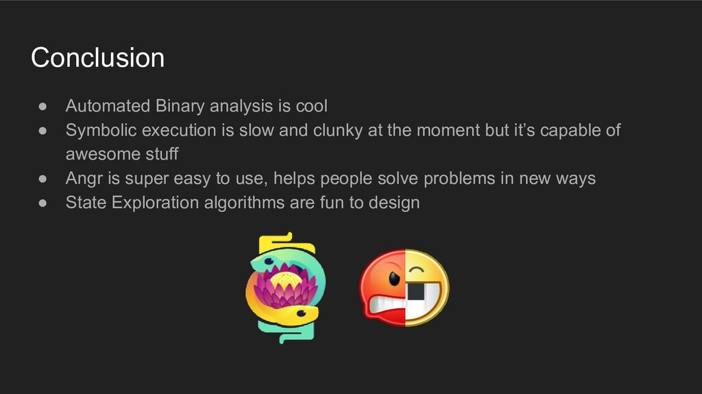 Conclusion ● Automated Binary analysis is cool ...