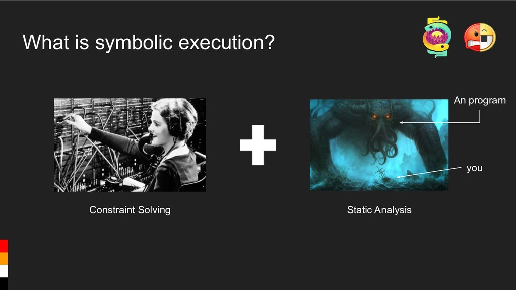 What is symbolic execution? Constraint Solving ...