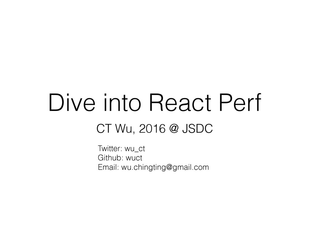 Dive into React Perf CT Wu, 2016 @ JSDC Twitter...