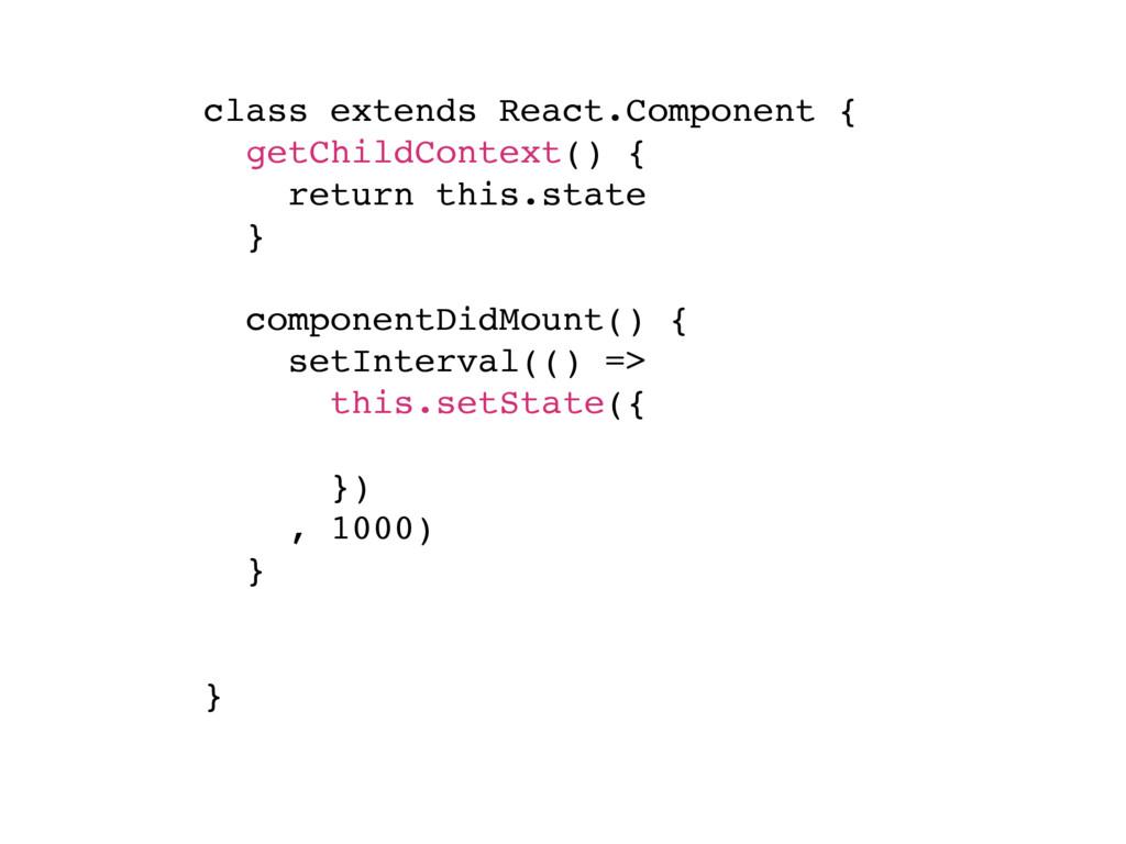 class extends React.Component { getChildContext...