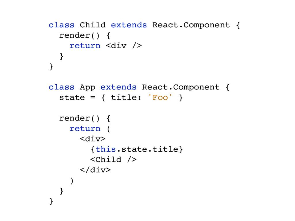 class Child extends React.Component { render() ...