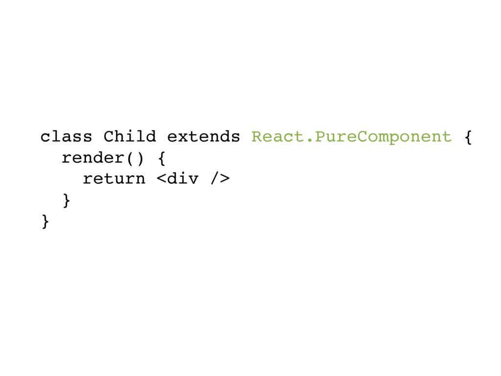 class Child extends React.PureComponent { rende...