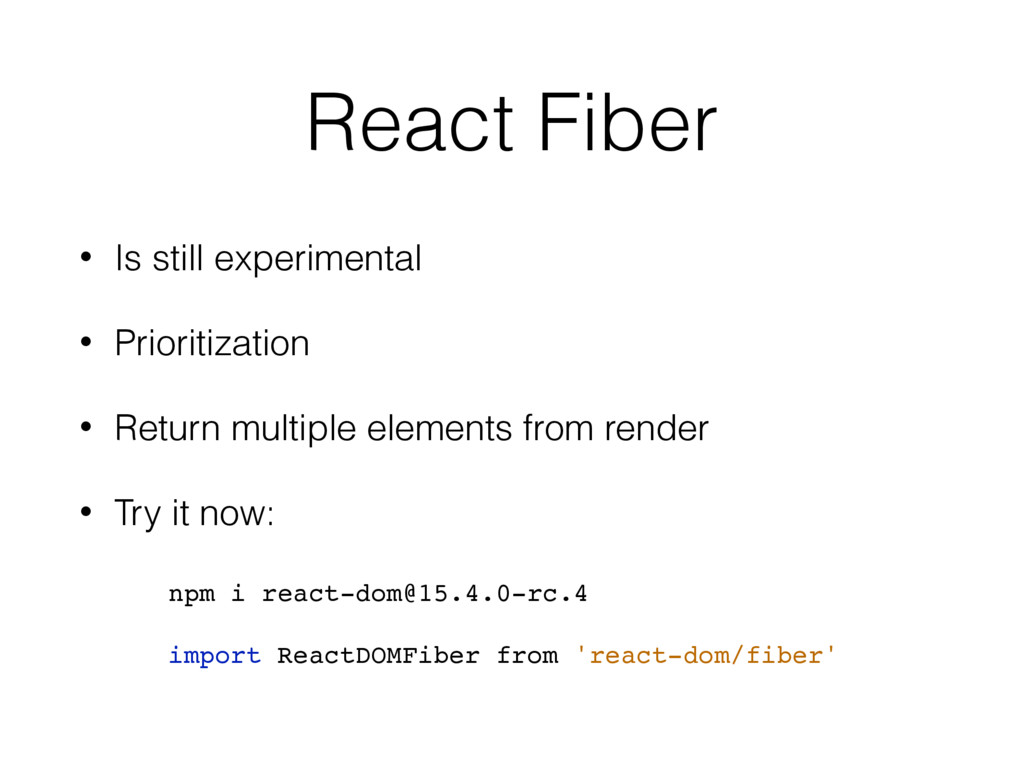 React Fiber • Is still experimental • Prioritiz...