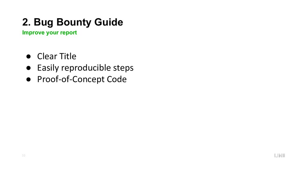 33 2. Bug Bounty Guide Improve your report ● Cl...