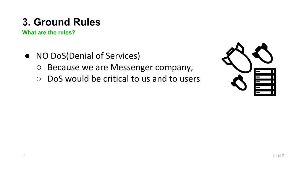 46 3. Ground Rules What are the rules? ● NO DoS...