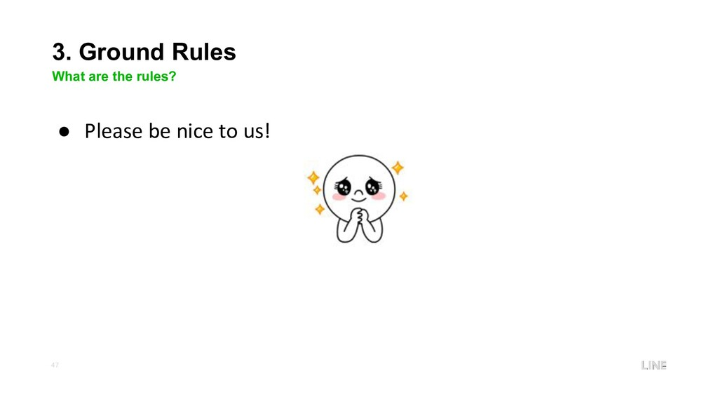 47 3. Ground Rules What are the rules? ● Please...