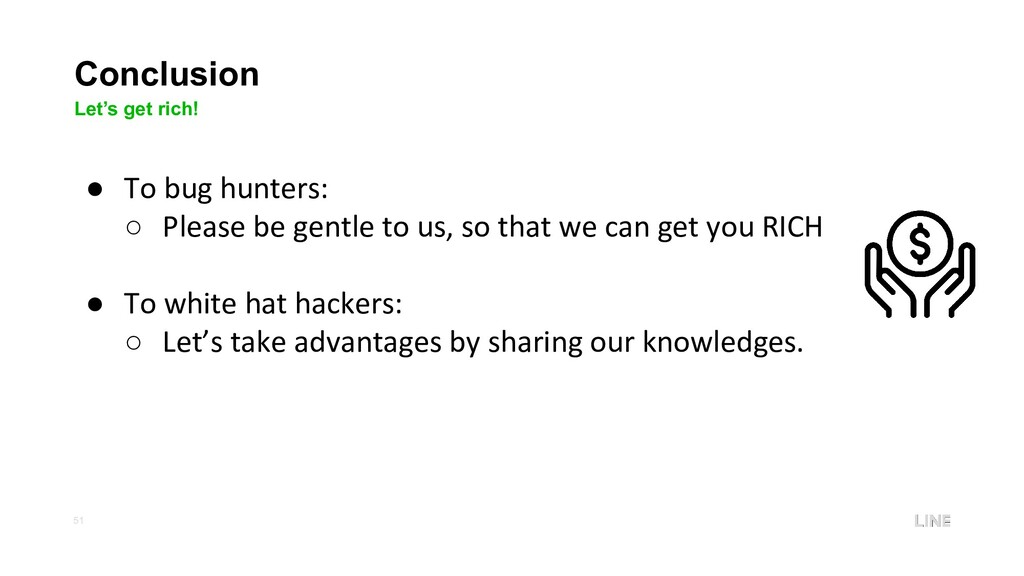 51 Conclusion Let's get rich! ● To bug hunters:...