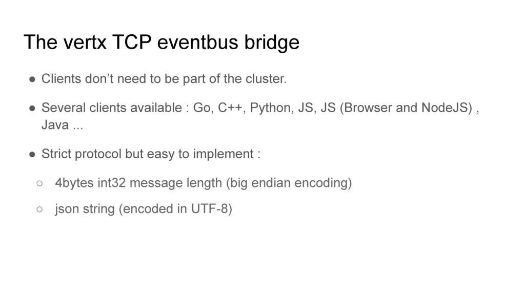 The vertx TCP eventbus bridge ● Clients don't n...