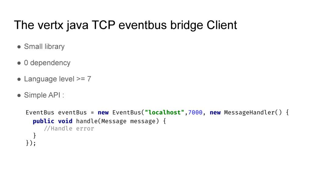 The vertx java TCP eventbus bridge Client ● Sma...