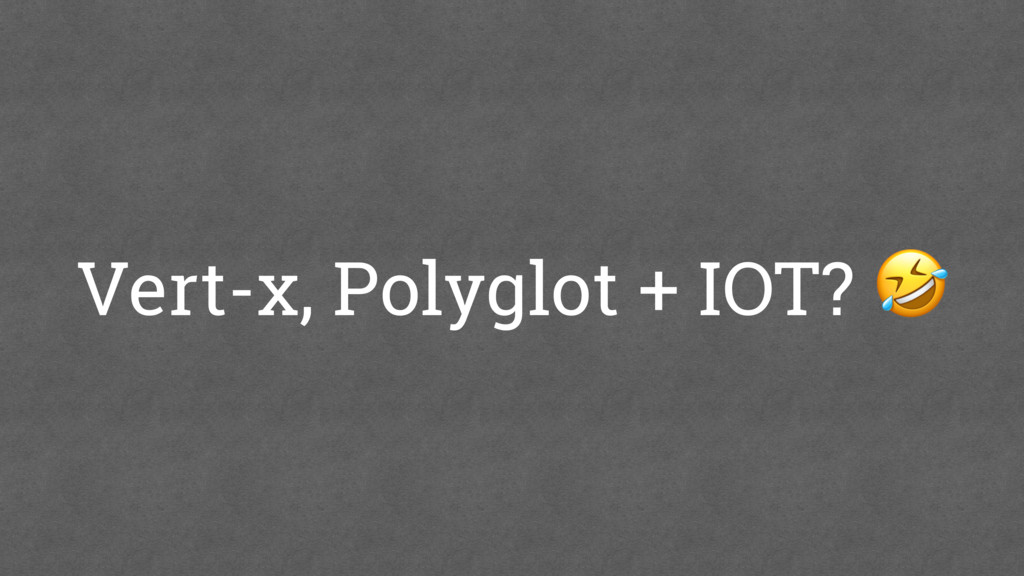 Vert-x, Polyglot + IOT?