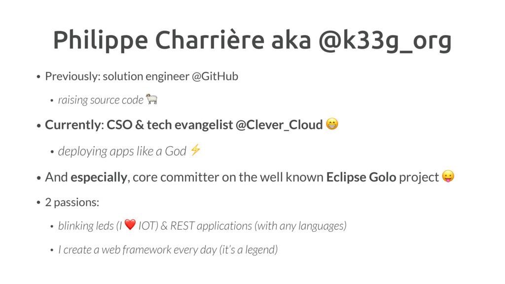 Philippe Charrière aka @k33g_org • Previously: ...
