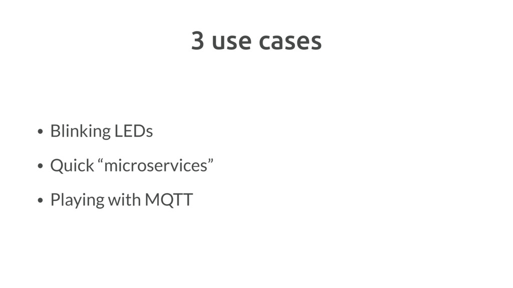 """3 use cases • Blinking LEDs • Quick """"microservi..."""