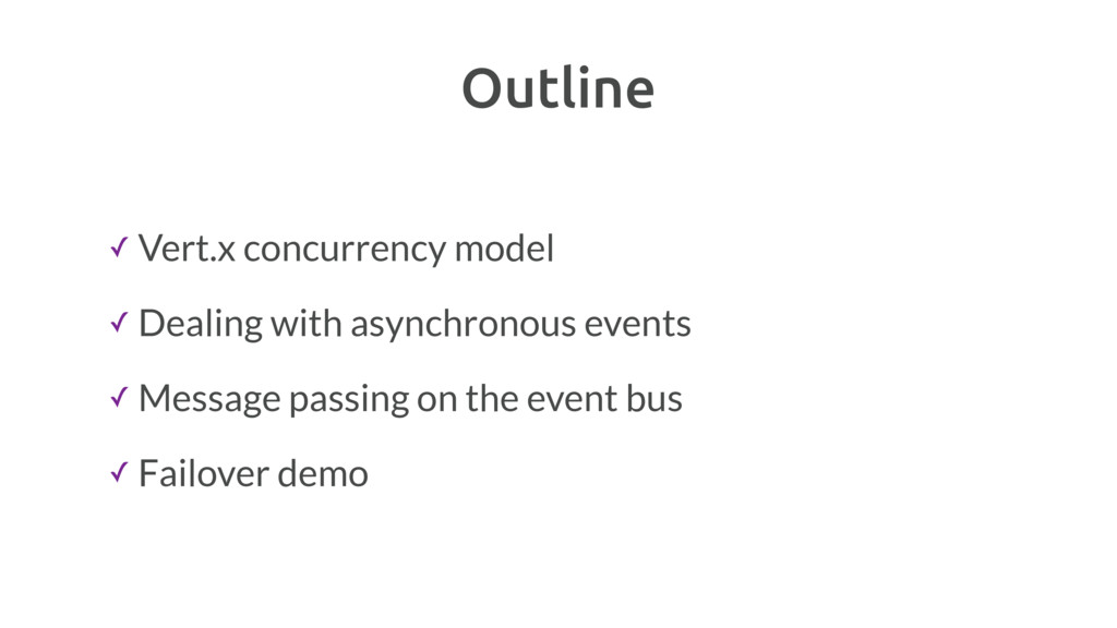 Outline ✓ Vert.x concurrency model ✓ Dealing wi...