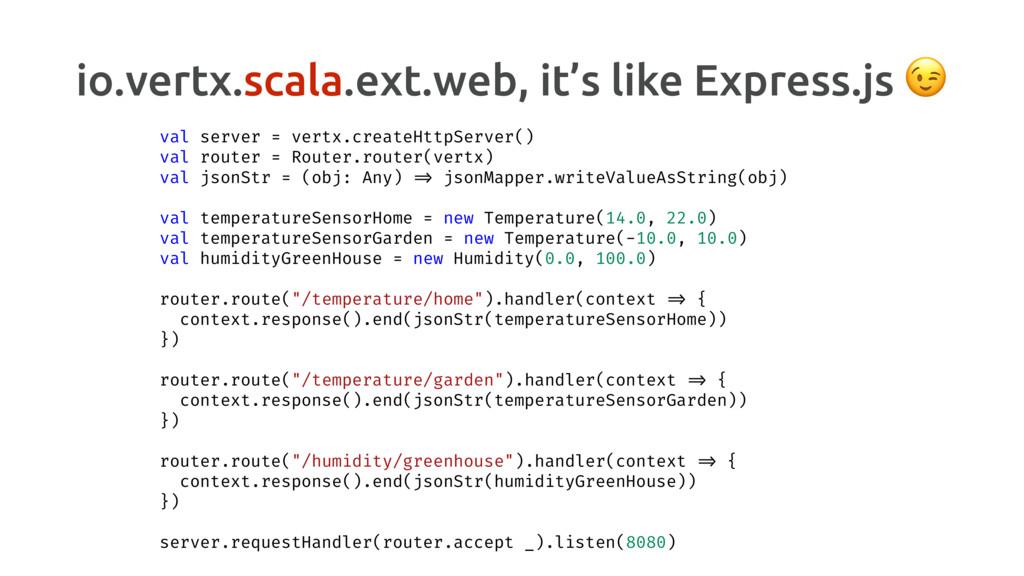 io.vertx.scala.ext.web, it's like Express.js  v...
