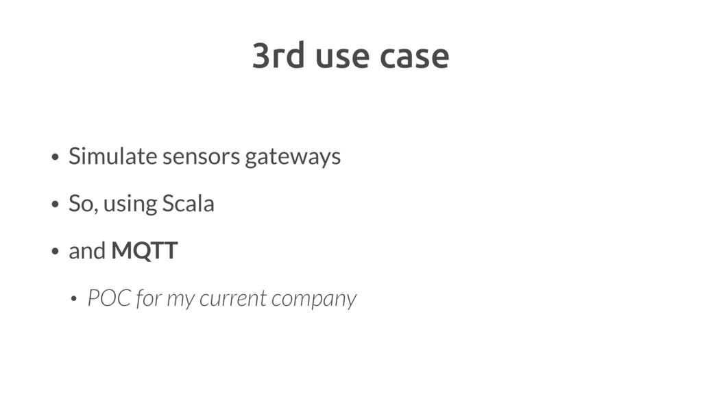 3rd use case • Simulate sensors gateways • So, ...