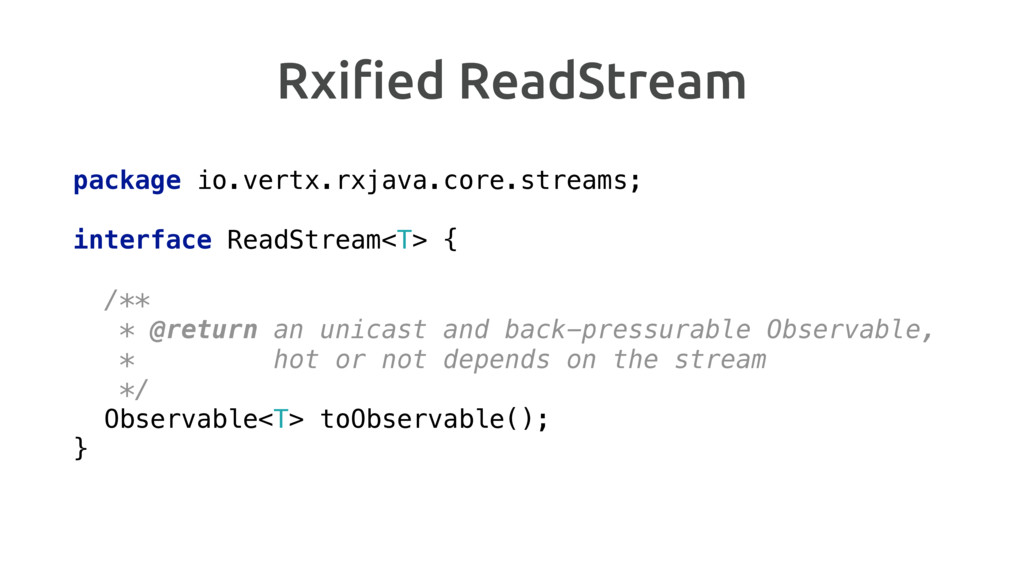 Rxified ReadStream package io.vertx.rxjava.core....