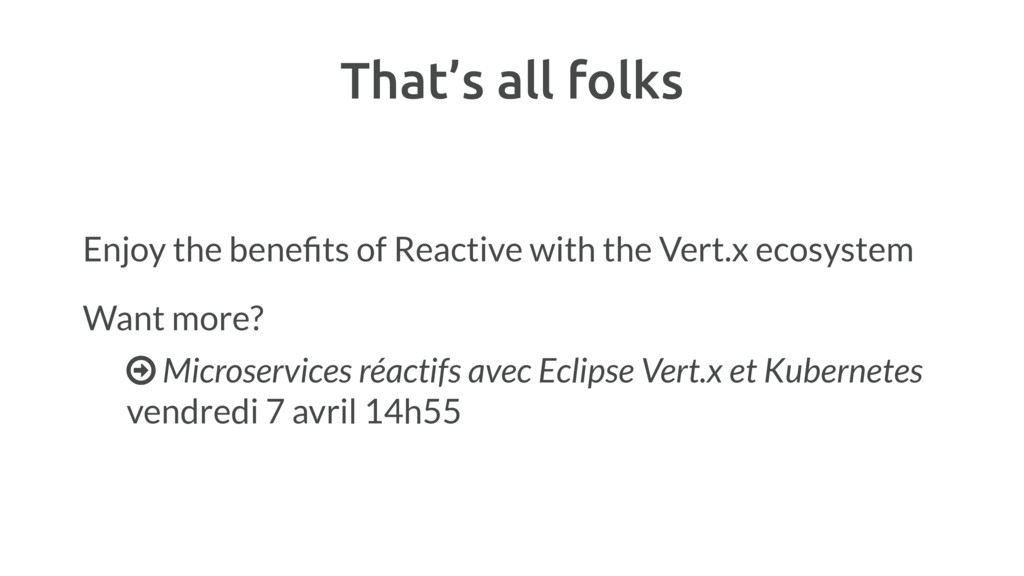 That's all folks Enjoy the benefits of Reactive ...