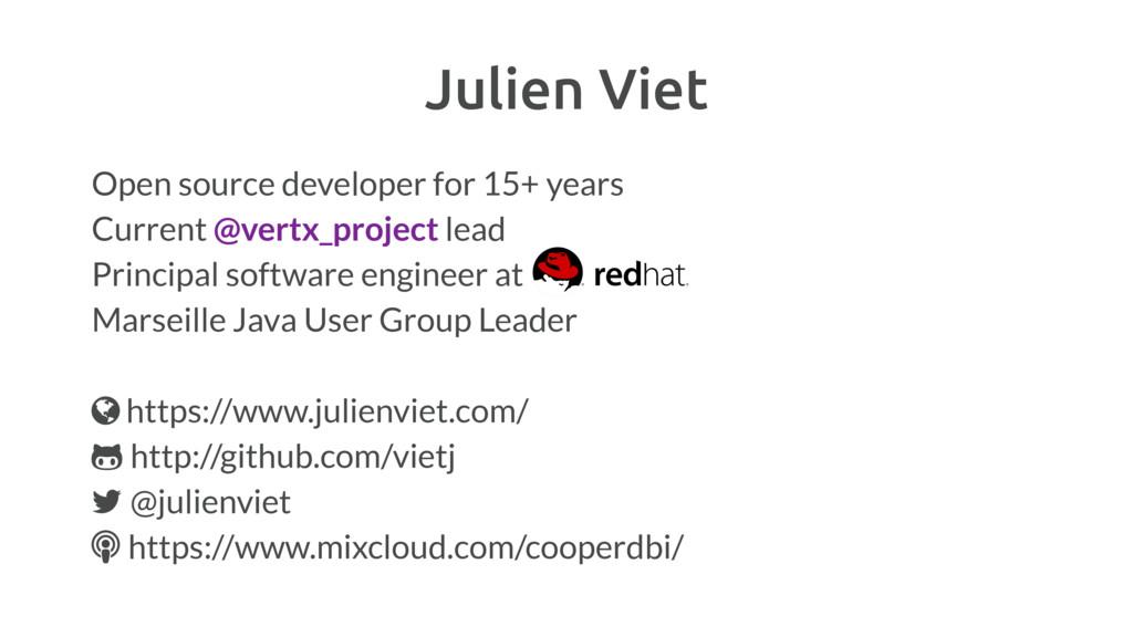 Julien Viet Open source developer for 15+ years...