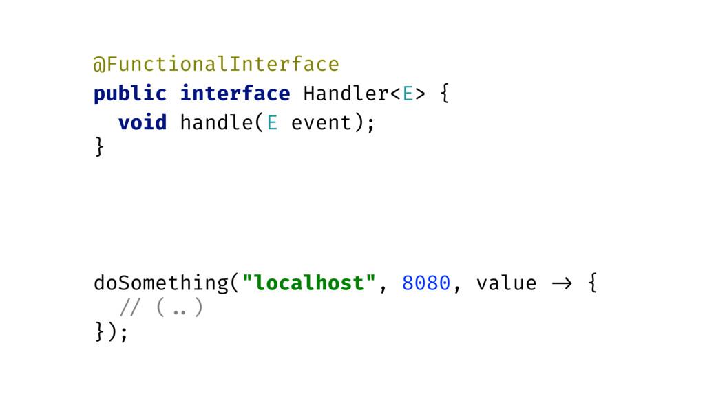 @FunctionalInterface public interface Handler<E...