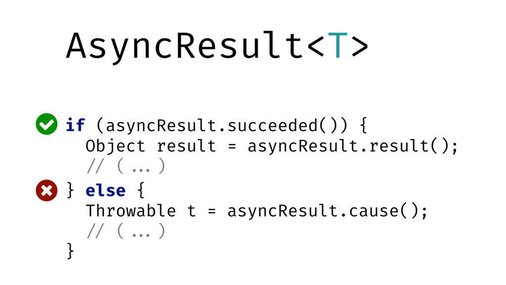 AsyncResult<T> if (asyncResult.succeeded()) { O...