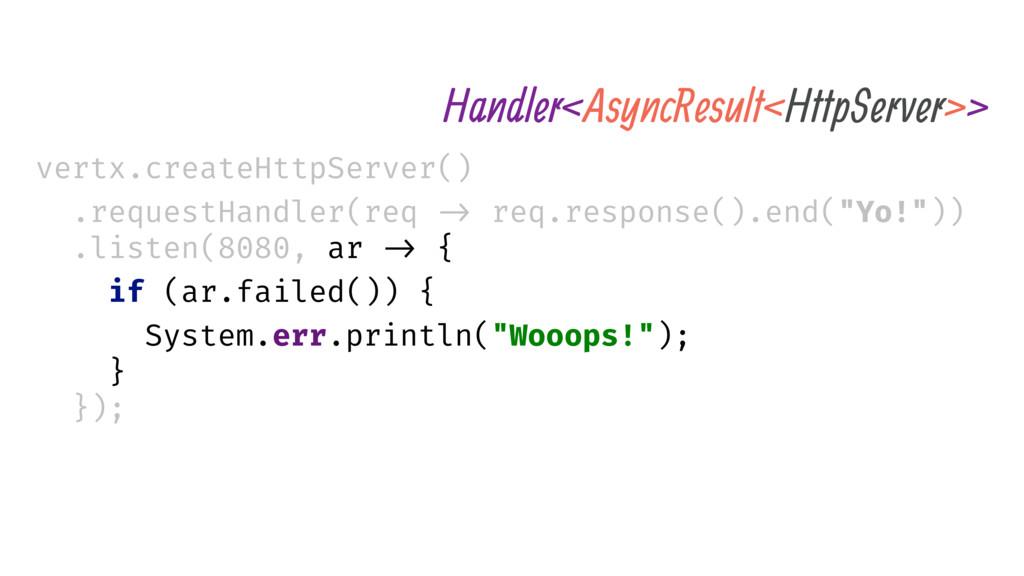 vertx.createHttpServer() .requestHandler(req ->...