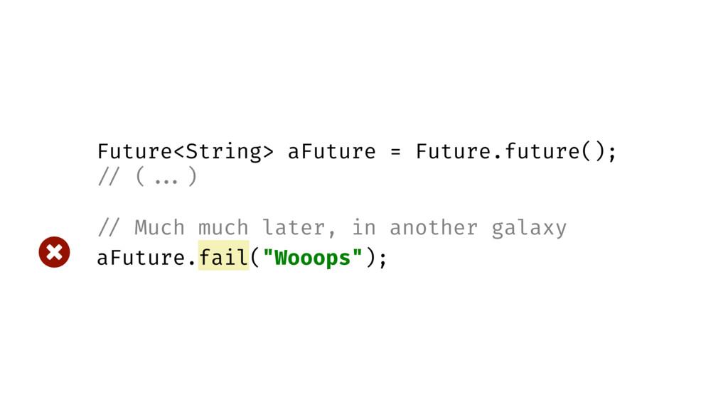 Future<String> aFuture = Future.future(); // ( ...