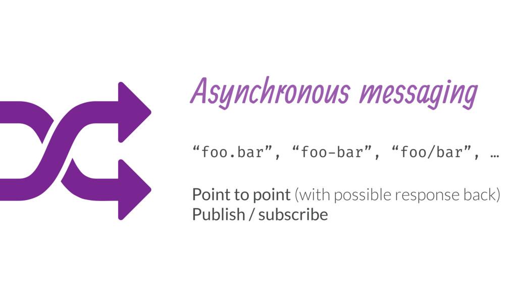 "6 Asynchronous messaging ""foo.bar"", ""foo-bar"", ..."