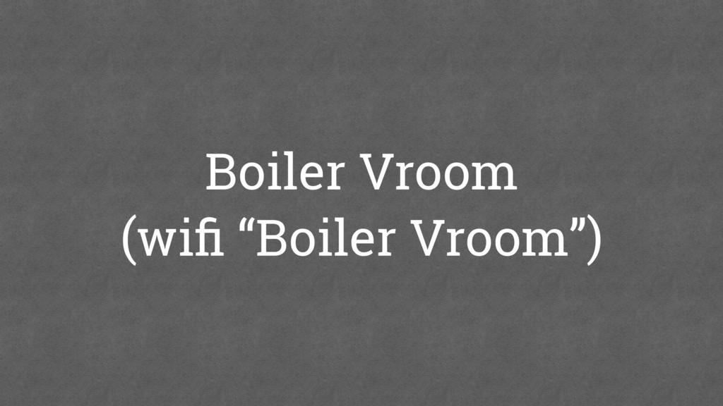 """Boiler Vroom (wifi """"Boiler Vroom"""")"""