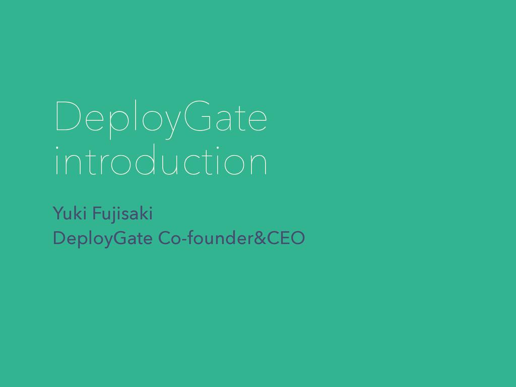 DeployGate introduction Yuki Fujisaki DeployGat...