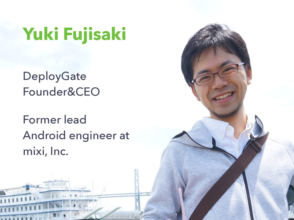 Yuki Fujisaki DeployGate Founder&CEO Former le...