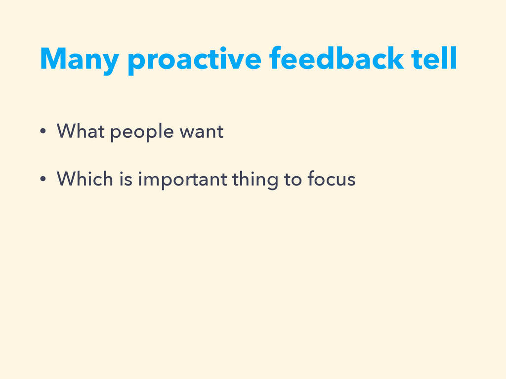 Many proactive feedback tell • What people want...