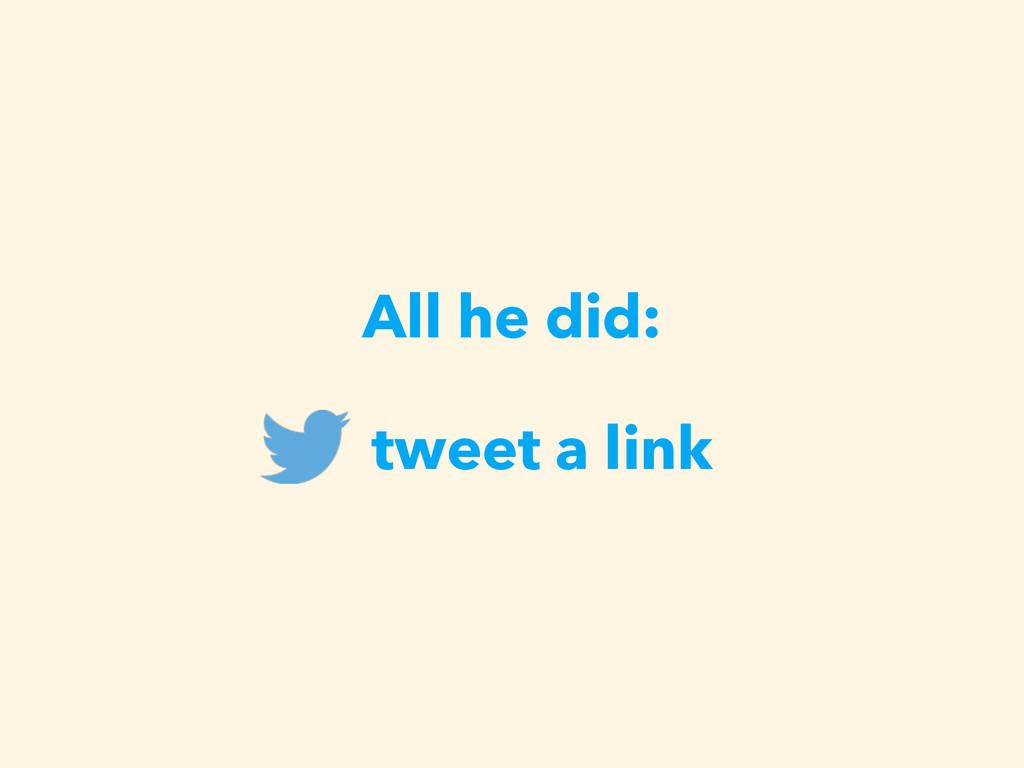 All he did: tweet a link